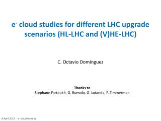 e - cloud  studies for different LHC upgrade scenarios ( HL-LHC and (V)HE-LHC )