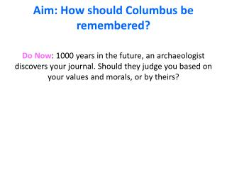 Aim: How should Columbus be remembered?