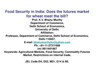 Food Security in India: Does the futures market for wheat meet the bill?  Prof. K.V. Bhanu Murthy  Department of Commerc