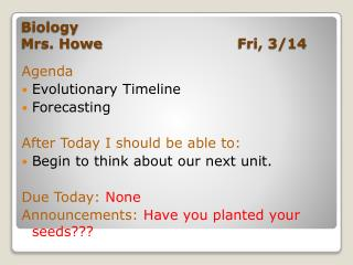 Biology				   		 Mrs. Howe	     			 Fri, 3/14