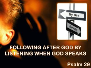 FOLLOWING AFTER GOD BY LISTENING WHEN GOD SPEAKS