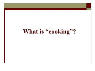 "What  is ""cooking""?"