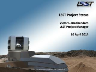 LSST Project Status  Victor L. Krabbendam LSST Project Manager 10 April  2014