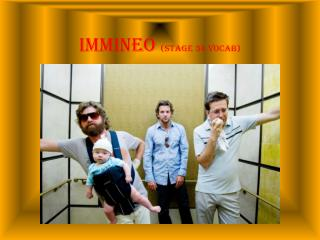 Immineo (Stage 34  vocaB )