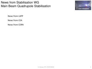 News from Stabilisation WG Main Beam  Quadrupole  Stabilisation