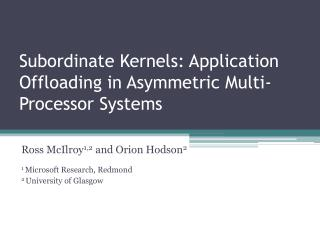 Subordinate Kernels: Application Offloading in Asymmetric Multi-Processor Systems