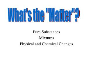 Pure Substances Mixtures Physical and Chemical Changes