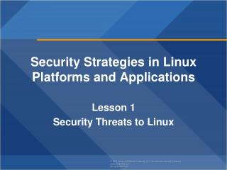 Security Strategies in Linux Platforms and Applications Lesson  1 Security Threats to  Linux