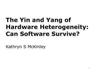 The Yin and Yang of Hardware Heterogeneity: Can Software Survive?  Kathryn S McKinley