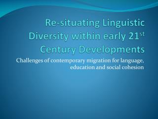 Re-situating Linguistic Diversity within early 21 st Century Developments