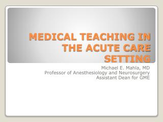 MEDICAL TEACHING IN THE ACUTE CARE SETTING