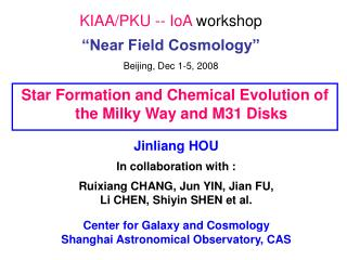 "KIAA/PKU -- IoA  workshop  ""Near Field Cosmology"" Beijing, Dec 1-5, 2008"