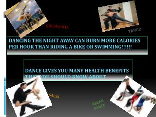DANCING THE NIGHT AWAY CAN BURN MORE CALORIES PER HOUR THAN RIDING A BIKE OR SWIMMING!!!!!!