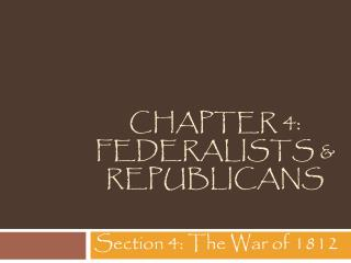 Chapter 4: Federalists & Republicans