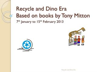 Recycle and Dino Era Based on books by Tony  Mitton