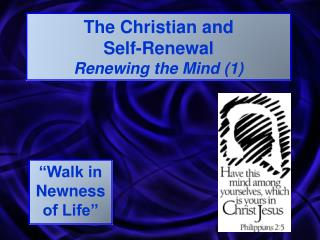 The Christian and  Self-Renewal Renewing the Mind (1)