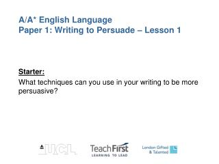A/A* English Language Paper 1: Writing to Persuade – Lesson 1