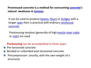 Prestressed concrete is a method for overcoming  concrete 's  natural  weakness in  tension