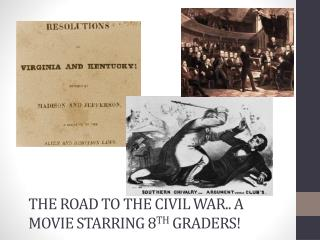 The Road to the Civil War.. A Movie starring 8 th  Graders!