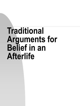 Traditional Arguments for Belief in an  Afterlife