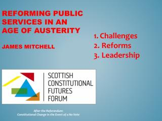 Reforming  Public Services in an Age of  Austerity James Mitchell