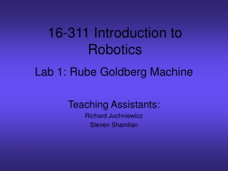 16-311: INTRODUCTION TO ROBOTICS LAB 1: RUBE GOLDBERG MACHINE