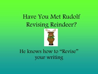 Have You Met Rudolf Revising Reindeer?