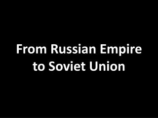 From Russian Empire to Soviet Union