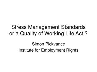 Stress Management Standards or a Quality of Working Life Act ?