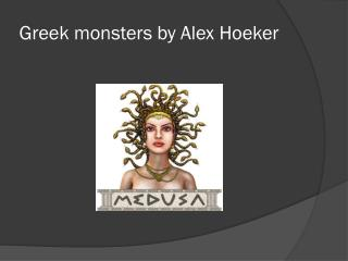 Greek monsters by Alex Hoeker