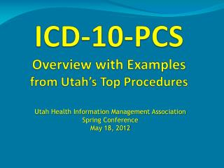 ICD-10-PCS Overview with Examples from Utah's Top Procedures