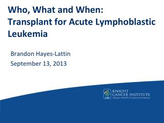 Who, What and When:  Transplant  for Acute Lymphoblastic  Leukemia