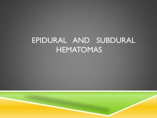 Epidural and subdural Hematomas