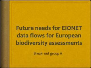 Future  needs for EIONET data flows for European biodiversity assessments