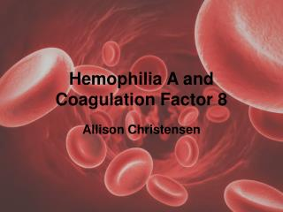 Hemophilia A and Coagulation Factor 8