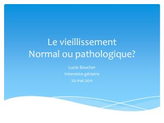 Le vieillissement Normal ou pathologique?