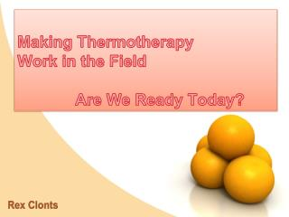 Making Thermotherapy  Work in the Field 		Are We Ready Today?