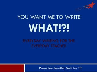 You want me to write  what!?! Everyday writing for the everyday teacher
