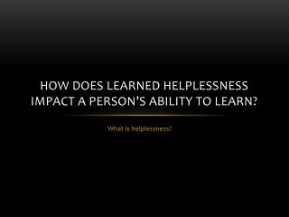 How does learned helplessness impact a person's ability to learn?