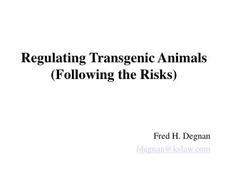 Regulating Transgenic Animals  (Following the Risks)
