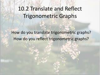 10.2 Translate and Reflect Trigonometric Graphs