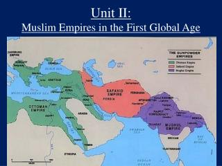 Unit II: Muslim Empires in the First Global Age