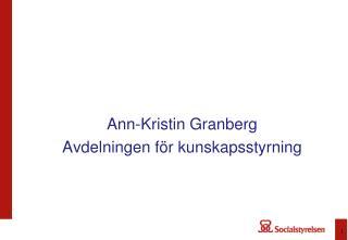 Ann-Kristin Granberg Avdelningen för  kunskapsstyrning