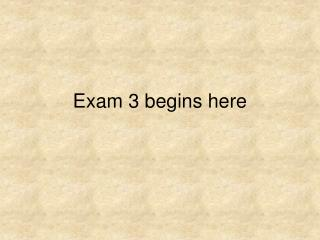 Exam 3 begins here