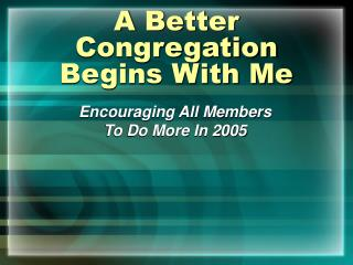A Better Congregation  Begins With Me