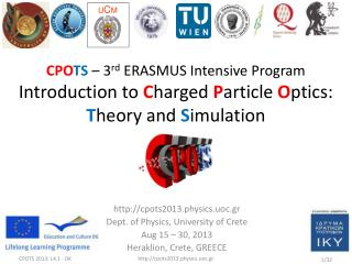 http://cpots2013.physics.uoc.gr Dept. of Physics, University of Crete Aug 15 – 30, 2013