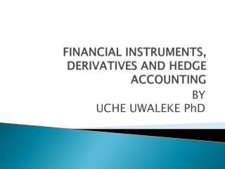 FINANCIAL INSTRUMENTS, DERIVATIVES AND HEDGE ACCOUNTING