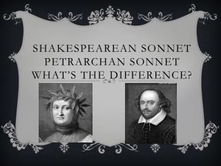 Shakespearean Sonnet Petrarchan Sonnet What's the difference?