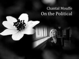 Chantal  Mouffe On the Political