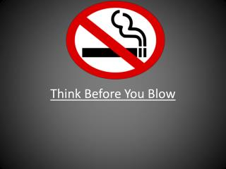 Think Before You Blow